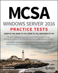 Купить книгу MCSA Windows Server 2016 Practice Tests. Exam 70-740, Exam 70-741, Exam 70-742, and Exam 70-743, автора William  Panek