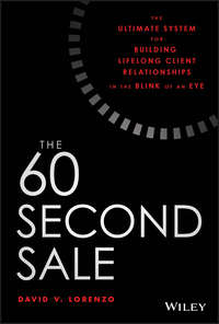 Купить книгу The 60 Second Sale. The Ultimate System for Building Lifelong Client Relationships in the Blink of an Eye, автора