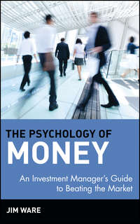 Купить книгу The Psychology of Money. An Investment Manager's Guide to Beating the Market, автора Jim  Ware