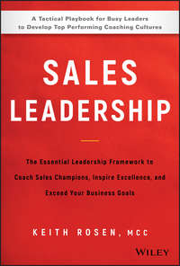 Купить книгу Sales Leadership. The Essential Leadership Framework to Coach Sales Champions, Inspire Excellence and Exceed Your Business Goals, автора Keith  Rosen
