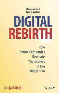 Купить книгу Digital Rebirth. How Smart Companies Recreate Themselves in the Digital Era, автора Marius  Leibold