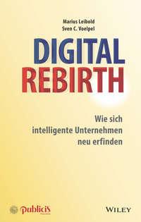 Купить книгу Digital Rebirth. Wie sich intelligente Unternehmen neu erfinden, автора Marius  Leibold