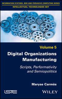 Купить книгу Digital Organizations Manufacturing. Scripts, Performativity and Semiopolitics, автора