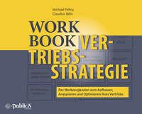 Купить книгу Workbook Vertriebsstrategie. Der Werkzeugkasten zum Aufbauen, Analysieren und Optimieren Ihres Vertriebs, автора Michael  Pellny