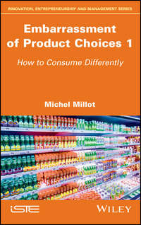 Купить книгу Embarrassment of Product Choices 1. How to Consume Differently, автора Michel  Millot