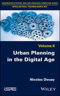 Купить книгу Urban Planning in the Digital Age. From Smart City to Open Government?, автора Nicolas  Douay