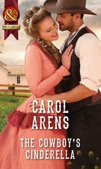 Купить книгу The Cowboy's Cinderella, автора Carol Arens