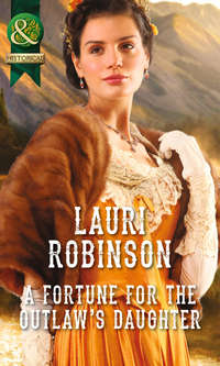 Купить книгу A Fortune for the Outlaw's Daughter, автора Lauri  Robinson