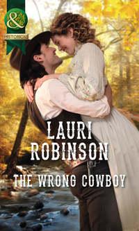 Купить книгу The Wrong Cowboy, автора Lauri  Robinson