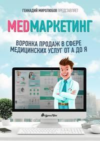 Купить книгу MED Маркетинг. Воронка продаж в сфере медицинских услуг от А до Я, автора Геннадия Миролюбова