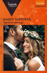 Купить книгу Amžinai laimingi, автора Kandy  Shepherd