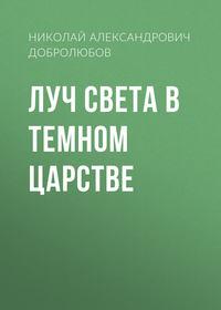 Купить книгу Луч света в темном царстве, автора Николая Александровича Добролюбова