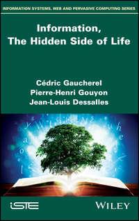 Купить книгу Information, The Hidden Side of Life, автора Pierre-Henri  Gouyon