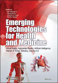 Купить книгу Emerging Technologies for Health and Medicine. Virtual Reality, Augmented Reality, Artificial Intelligence, Internet of Things, Robotics, Industry 4.0, автора Dac-Nhuong  Le