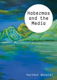 Купить книгу Habermas and the Media, автора Hartmut  Wessler