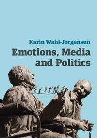 Купить книгу Emotions, Media and Politics, автора Karin  Wahl-Jorgensen