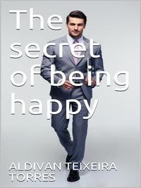 Купить книгу The Secret Of Being Happy, автора