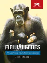 Купить книгу Fifi jälgedes: Minu seiklused metsikute šimpanside seas, автора John  Crocker
