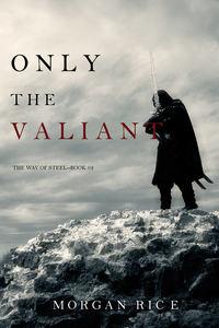 Купить книгу Only the Valiant, автора Моргана Райс