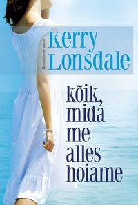 Купить книгу Kõik, mida me alles hoiame, автора Kerry Lonsdale