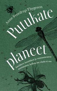 Купить книгу Putukate planeet. Imelikest, kasulikest ja vaimustavatest mutukatest, kelleta me elada ei saa, автора