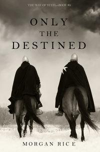 Купить книгу Only the Destined, автора Моргана Райс