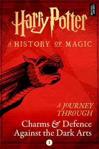 Купить книгу A Journey Through Charms and Defence Against the Dark Arts, автора Pottermore Publishing