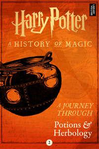 Купить книгу A Journey Through Potions and Herbology, автора Pottermore Publishing